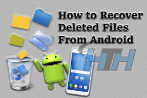 How to Recover Deleted Files From Android Phones