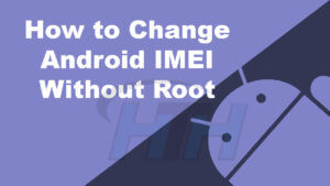 How to Change Android IMEI Number Without Root