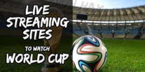 Live Streaming Sites to Watch World Cup